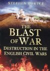 The Blast of War - Destruction in the English Civil Wars, by Stephen Porter